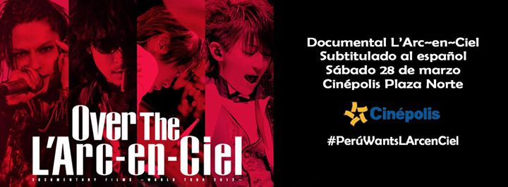 (Confirmado) Documental 'Over The L'Arc~en~Ciel' en Lima | 28.03.15