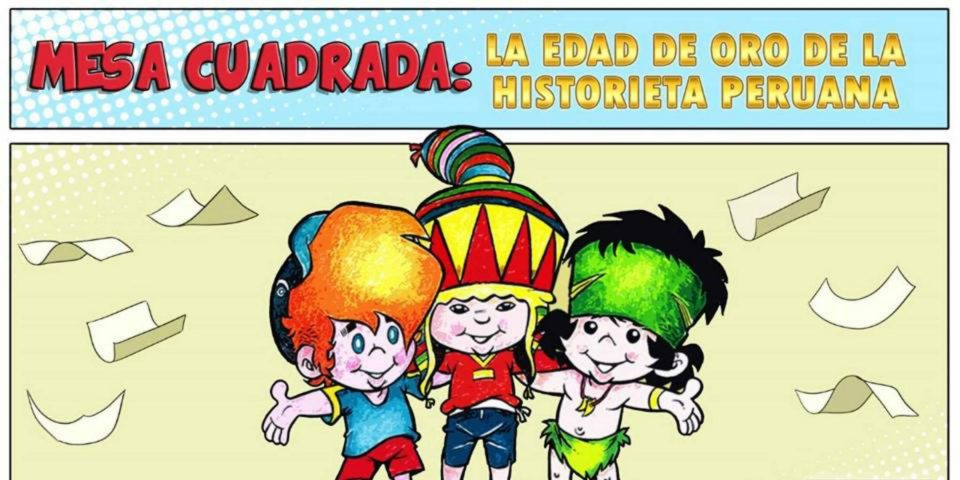 Mesa Cuadrada | La edad de oro de la historieta peruana